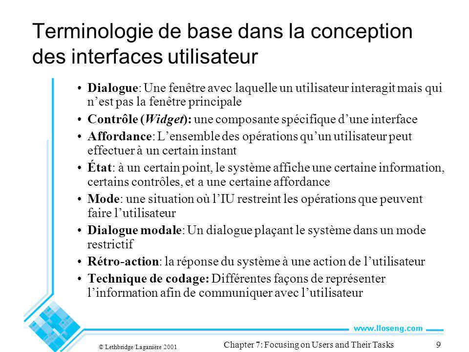 © Lethbridge/Laganière 2001 Chapter 7: Focusing on Users and Their Tasks9 Terminologie de base dans la conception des interfaces utilisateur Dialogue: