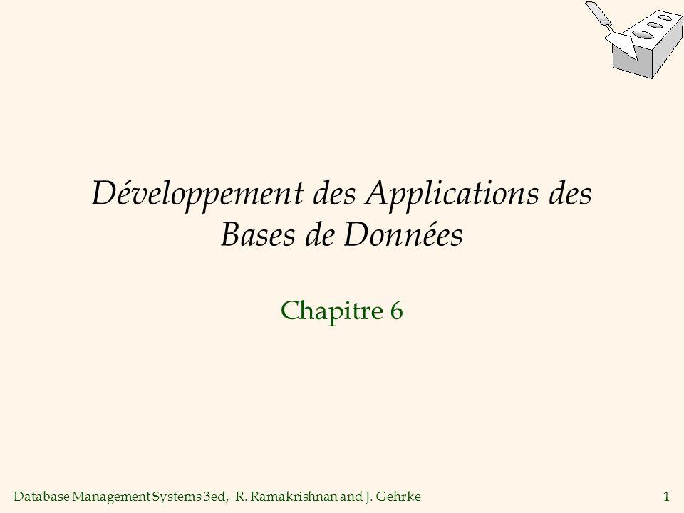 Database Management Systems 3ed, R. Ramakrishnan and J. Gehrke1 Développement des Applications des Bases de Données Chapitre 6