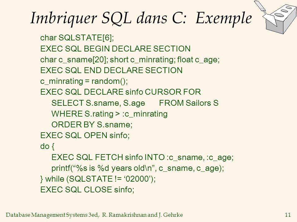 Database Management Systems 3ed, R. Ramakrishnan and J. Gehrke11 Imbriquer SQL dans C: Exemple char SQLSTATE[6]; EXEC SQL BEGIN DECLARE SECTION char c