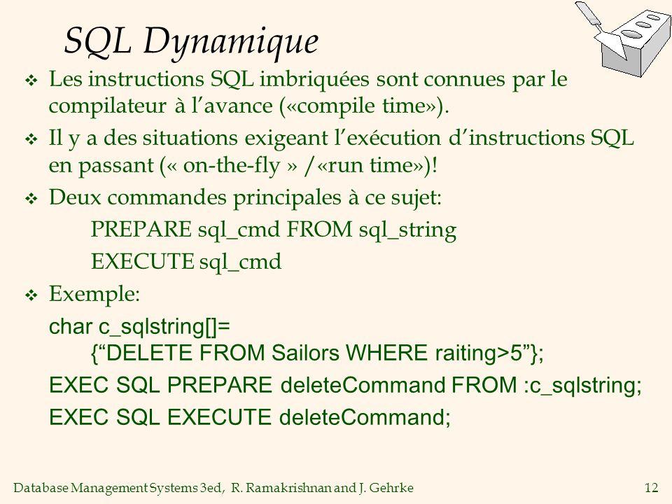Database Management Systems 3ed, R. Ramakrishnan and J. Gehrke12 SQL Dynamique Les instructions SQL imbriquées sont connues par le compilateur à lavan