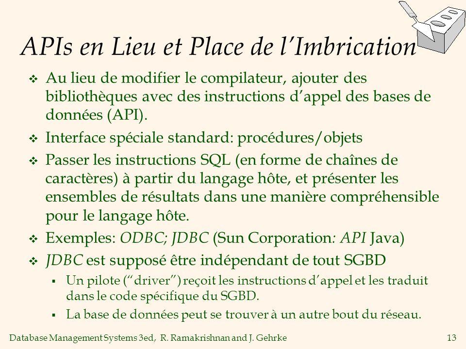 Database Management Systems 3ed, R. Ramakrishnan and J. Gehrke13 APIs en Lieu et Place de lImbrication Au lieu de modifier le compilateur, ajouter des