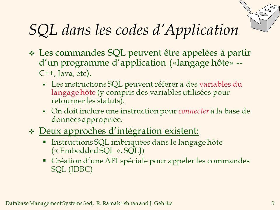 Database Management Systems 3ed, R. Ramakrishnan and J. Gehrke3 SQL dans les codes dApplication Les commandes SQL peuvent être appelées à partir dun p