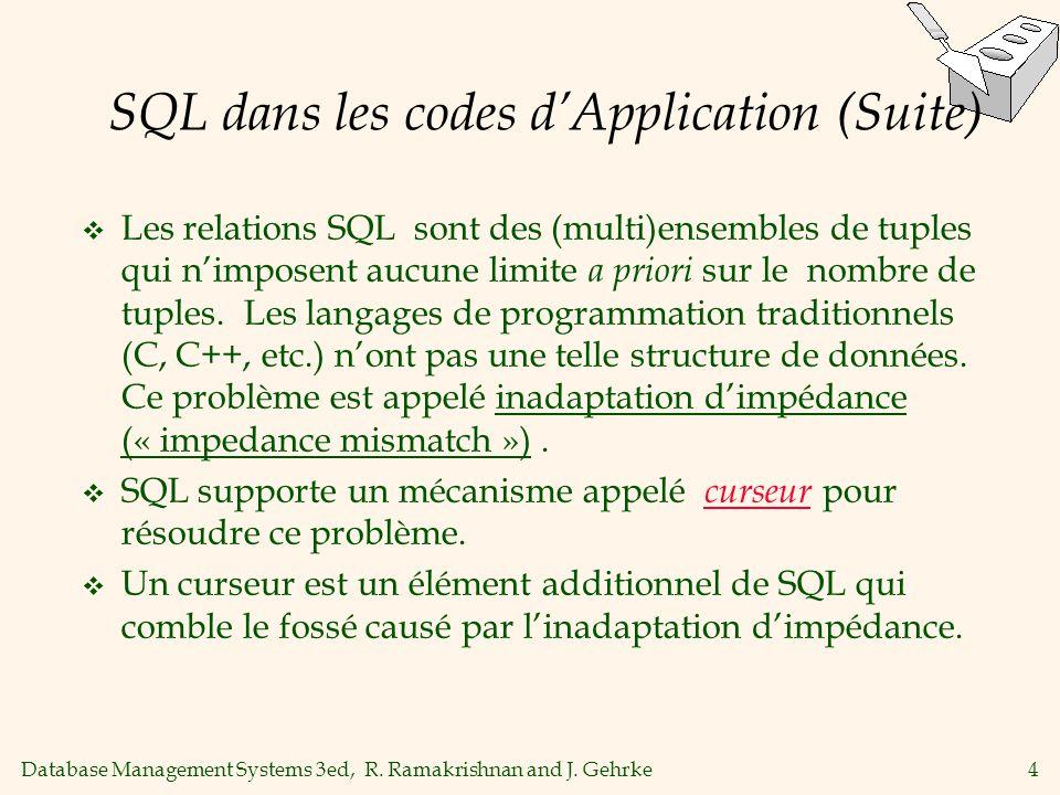 Database Management Systems 3ed, R. Ramakrishnan and J. Gehrke4 SQL dans les codes dApplication (Suite) Les relations SQL sont des (multi)ensembles de