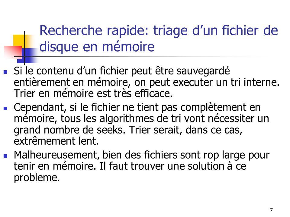 7 Recherche rapide: triage dun fichier de disque en mémoire Si le contenu dun fichier peut être sauvegardé entièrement en mémoire, on peut executer un
