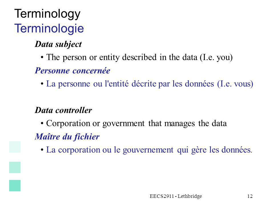 EECS2911 - Lethbridge12 Terminology Terminologie Data subject The person or entity described in the data (I.e. you) Personne concernée La personne ou