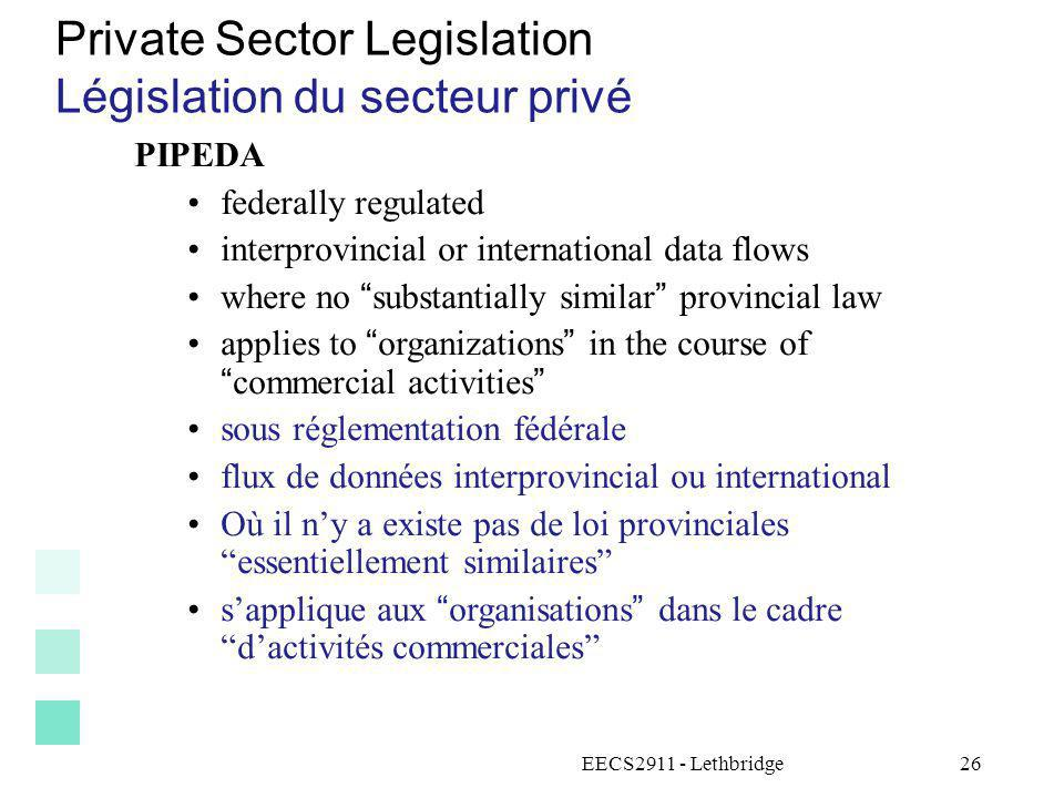 EECS2911 - Lethbridge27 Private Sector Legislation Législation du secteur privé Quebec, Alberta, B.C.