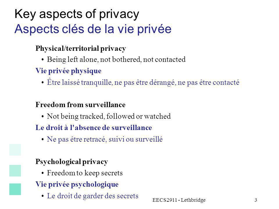 EECS2911 - Lethbridge4 Key aspects of privacy Aspects clés de la vie privée Control of information about oneself Collection Use Disclosure Le contrôle sur linformation à propos de soi Collection Utilisation Divulgation
