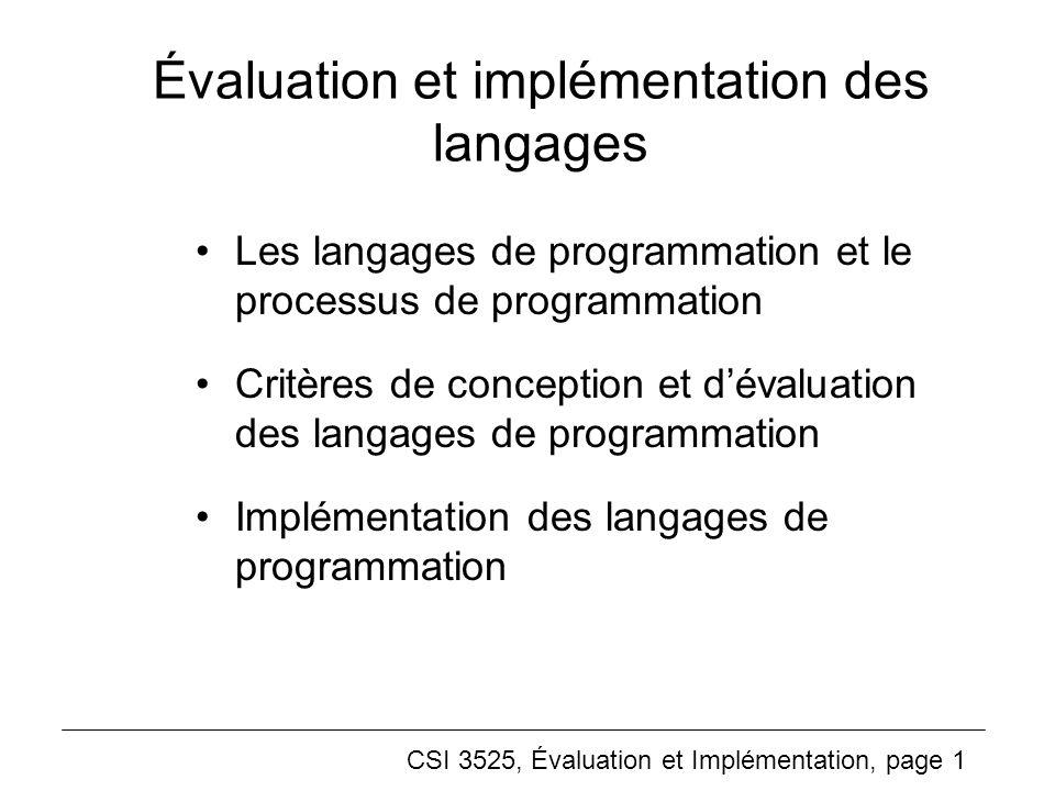 CSI 3525, Évaluation et Implémentation, page 1 Évaluation et implémentation des langages Les langages de programmation et le processus de programmation Critères de conception et dévaluation des langages de programmation Implémentation des langages de programmation