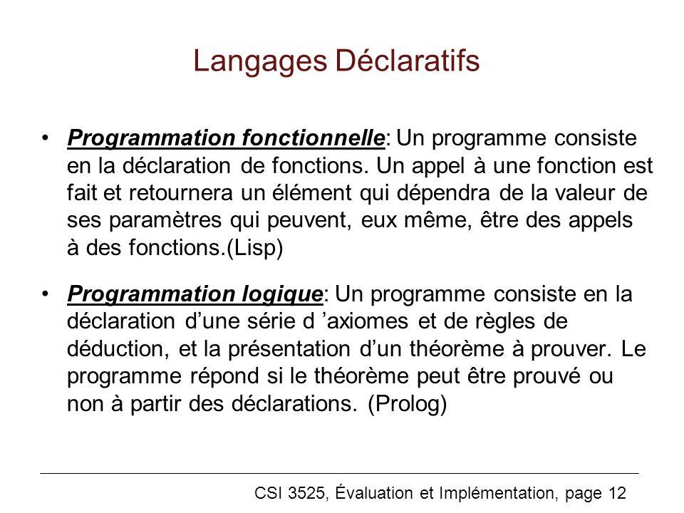 CSI 3525, Évaluation et Implémentation, page 12 Langages Déclaratifs Programmation fonctionnelle: Un programme consiste en la déclaration de fonctions.