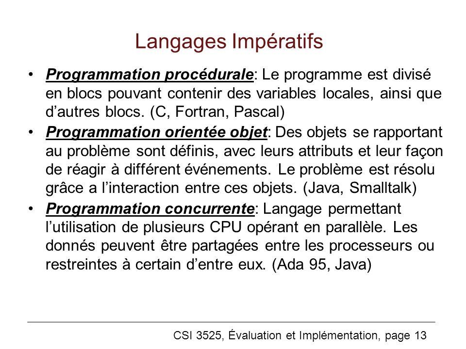 CSI 3525, Évaluation et Implémentation, page 13 Langages Impératifs Programmation procédurale: Le programme est divisé en blocs pouvant contenir des variables locales, ainsi que dautres blocs.