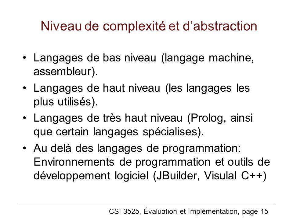 CSI 3525, Évaluation et Implémentation, page 15 Niveau de complexité et dabstraction Langages de bas niveau (langage machine, assembleur).