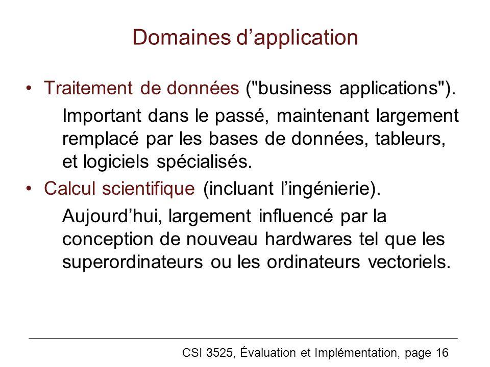 CSI 3525, Évaluation et Implémentation, page 16 Domaines dapplication Traitement de données ( business applications ).