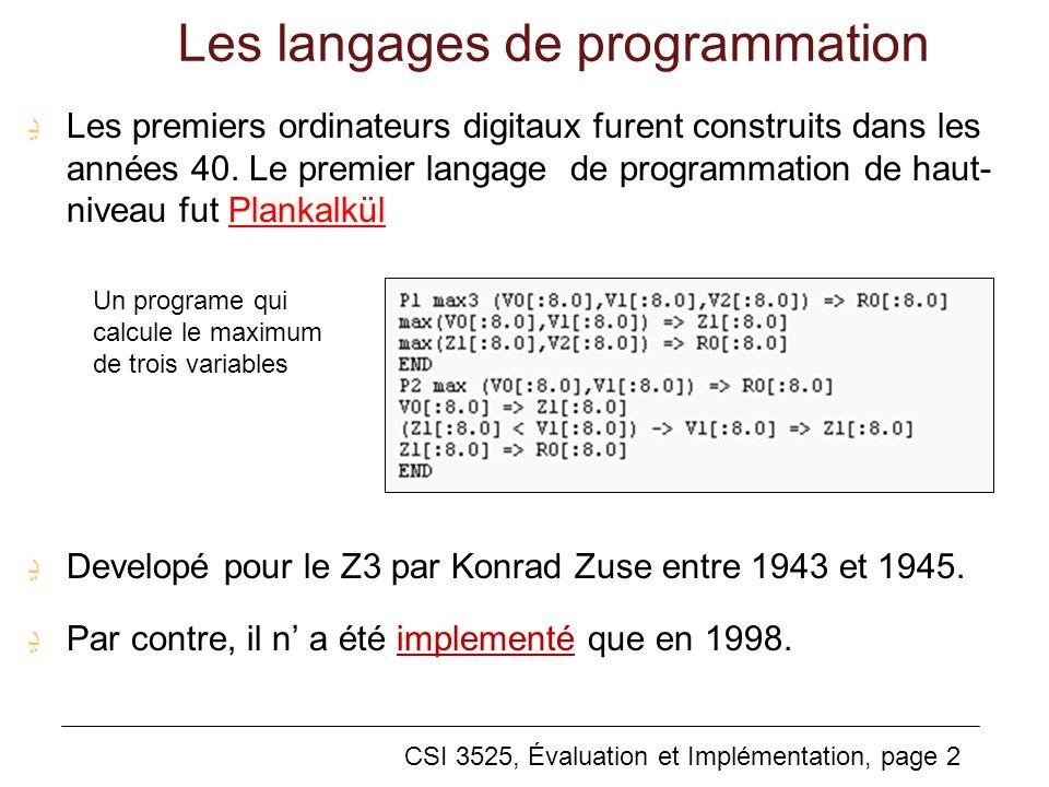 CSI 3525, Évaluation et Implémentation, page 2 Les langages de programmation Les premiers ordinateurs digitaux furent construits dans les années 40.
