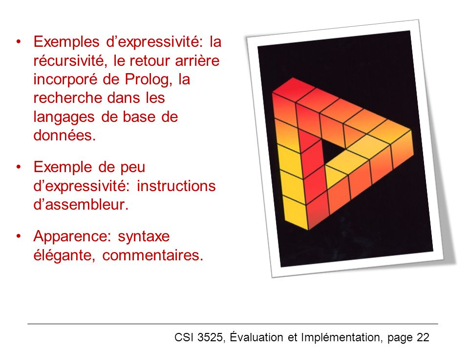 CSI 3525, Évaluation et Implémentation, page 22 Exemples dexpressivité: la récursivité, le retour arrière incorporé de Prolog, la recherche dans les langages de base de données.