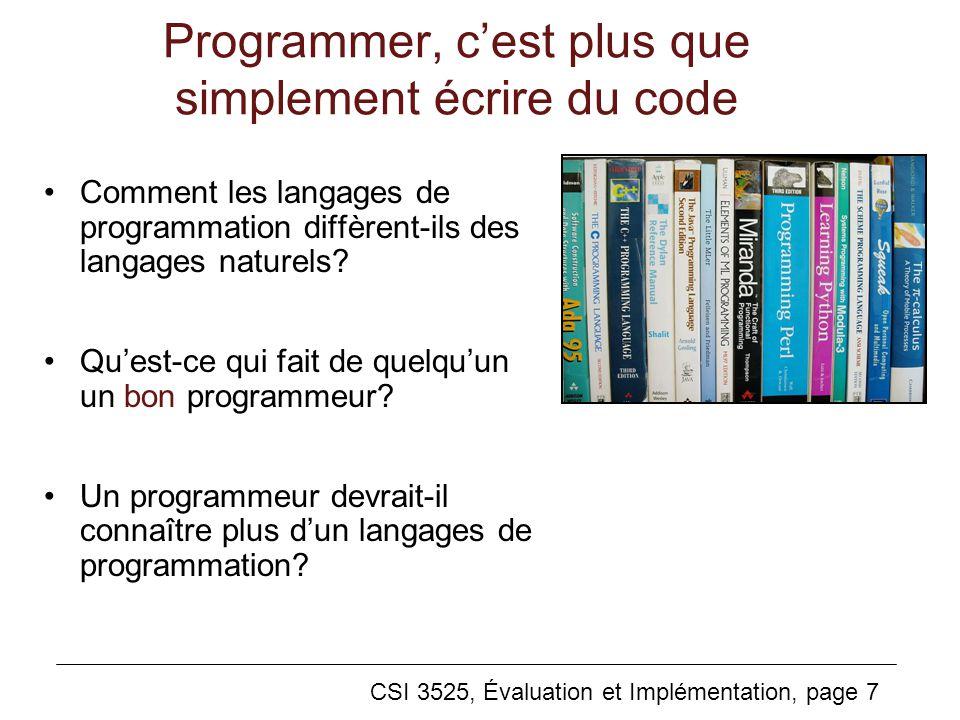 CSI 3525, Évaluation et Implémentation, page 7 Programmer, cest plus que simplement écrire du code Comment les langages de programmation diffèrent-ils des langages naturels.
