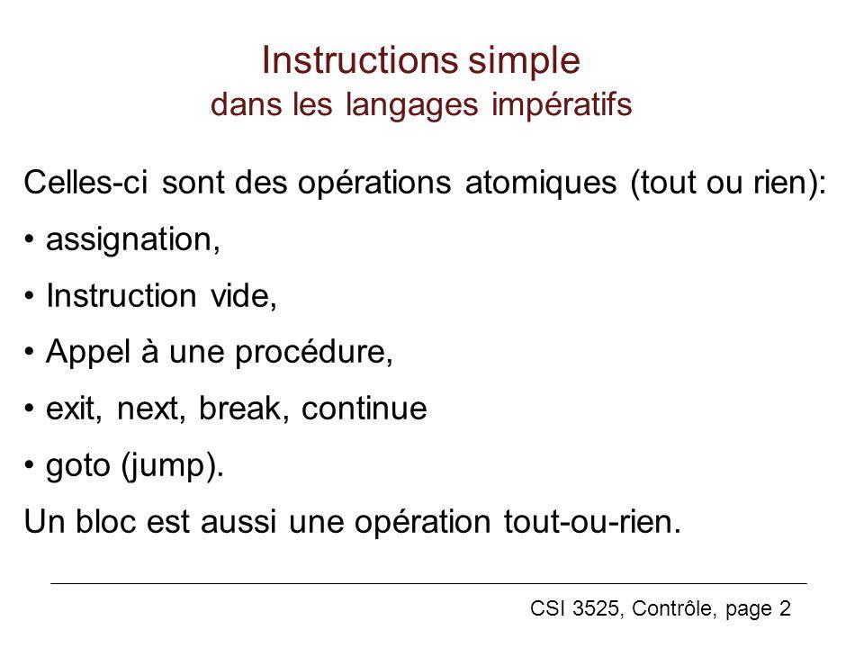 CSI 3525, Contrôle, page 2 Instructions simple dans les langages impératifs Celles-ci sont des opérations atomiques (tout ou rien): assignation, Instr