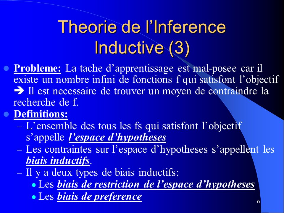 7 Theorie de lInference Inductive (4) Biais de restriction de lespace dhypotheses On restreint le langage de lespace dhypotheses.
