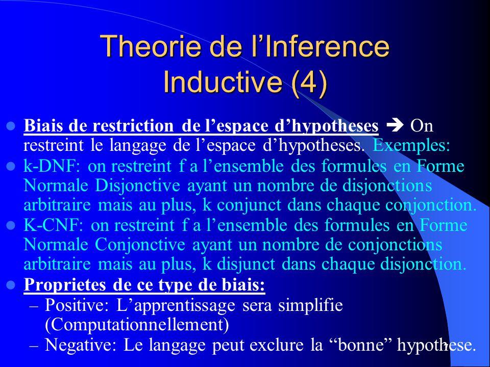 7 Theorie de lInference Inductive (4) Biais de restriction de lespace dhypotheses On restreint le langage de lespace dhypotheses. Exemples: k-DNF: on