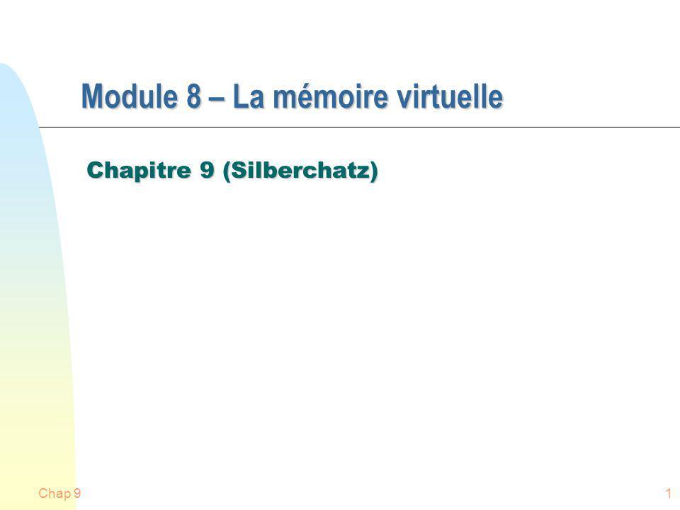 Chap 92 Mémoire Virtuelle n Pagination sur demande n Problèmes de performance n Remplacement de pages: algorithmes n Allocation de cadres de mémoire n Emballement n Ensemble de travail