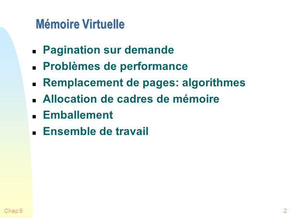 Chap 92 Mémoire Virtuelle n Pagination sur demande n Problèmes de performance n Remplacement de pages: algorithmes n Allocation de cadres de mémoire n