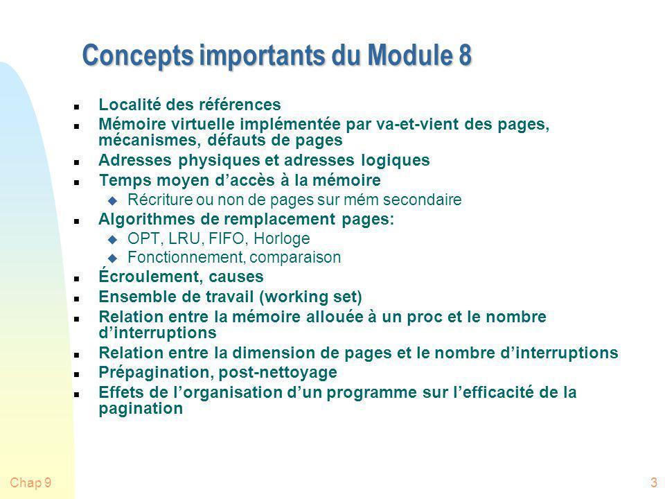 Chap 934 Comparaison de FIFO avec LRU (Stallings) n Contrairement à FIFO, LRU reconnaît que les pages 2 and 5 sont utilisées fréquemment n La performance de FIFO est moins bonne: u dans ce cas, LRU = 3+4, FIFO = 3+6