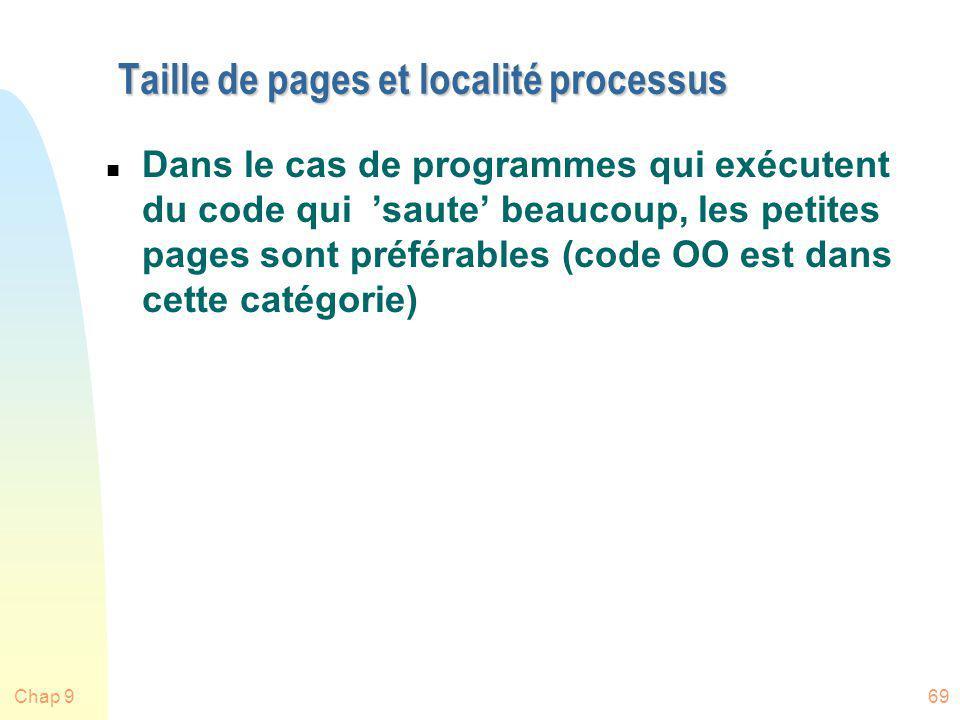 Chap 969 Taille de pages et localité processus n Dans le cas de programmes qui exécutent du code qui saute beaucoup, les petites pages sont préférable