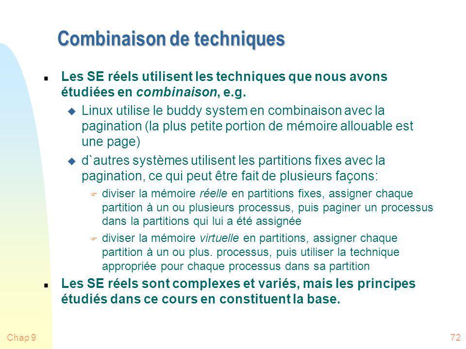 Chap 972 Combinaison de techniques n Les SE réels utilisent les techniques que nous avons étudiées en combinaison, e.g. u Linux utilise le buddy syste