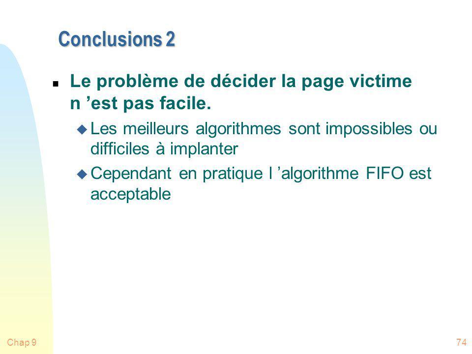 Chap 974 Conclusions 2 n Le problème de décider la page victime n est pas facile. u Les meilleurs algorithmes sont impossibles ou difficiles à implant