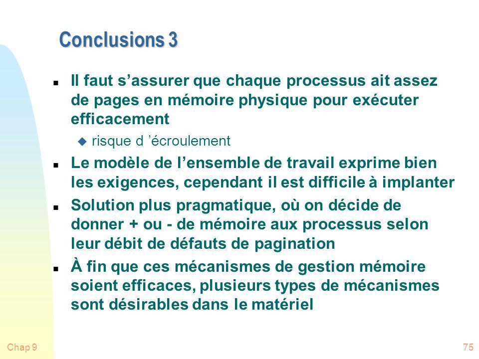 Chap 975 Conclusions 3 n Il faut sassurer que chaque processus ait assez de pages en mémoire physique pour exécuter efficacement u risque d écroulemen
