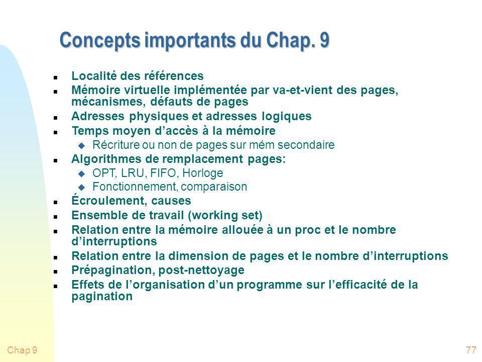 Chap 977 Concepts importants du Chap. 9 n Localité des références n Mémoire virtuelle implémentée par va-et-vient des pages, mécanismes, défauts de pa