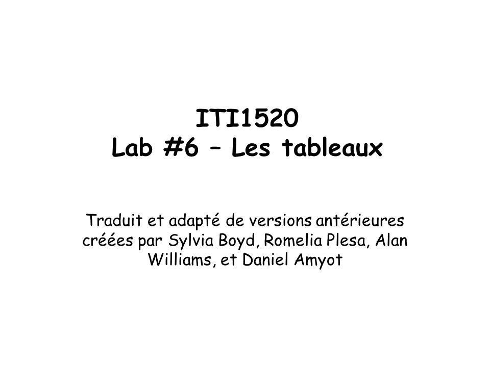 Objectifs de ce laboratoire Tableaux –Déclaration de la variable de référence à un tableau –Création des tableaux –Exercices Formatage de résultats numériques