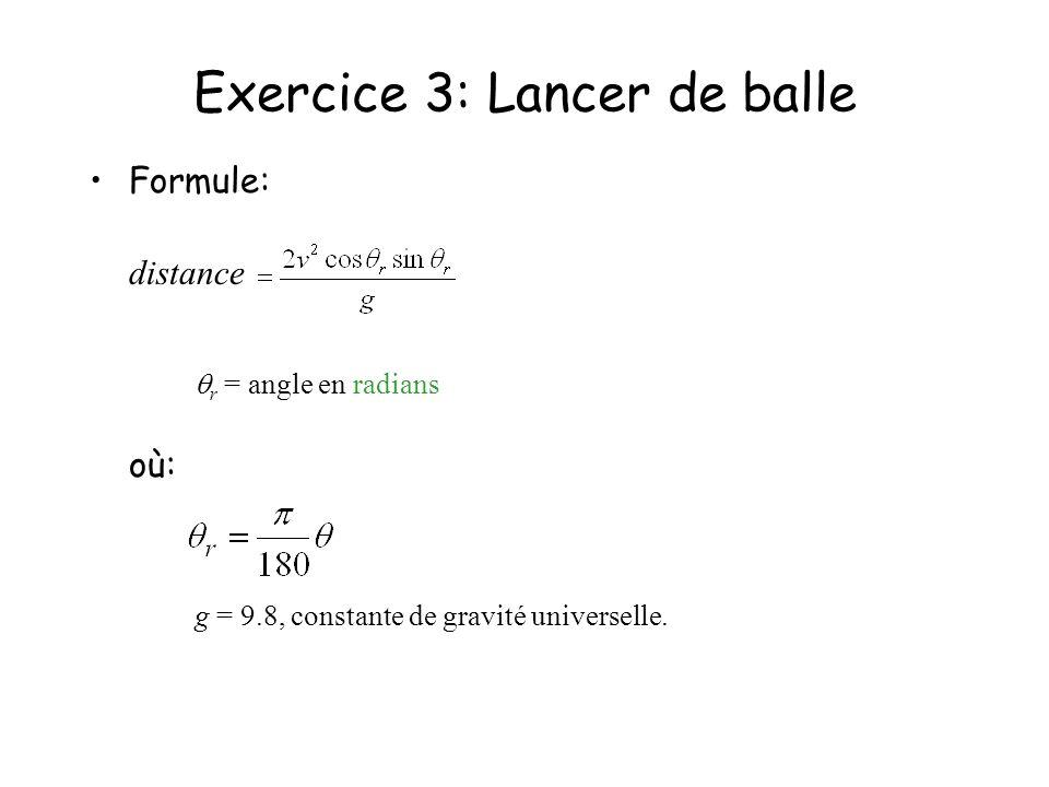 Exercice 3: Lancer de balle Formule: distance r = angle en radians où: g = 9.8, constante de gravité universelle.