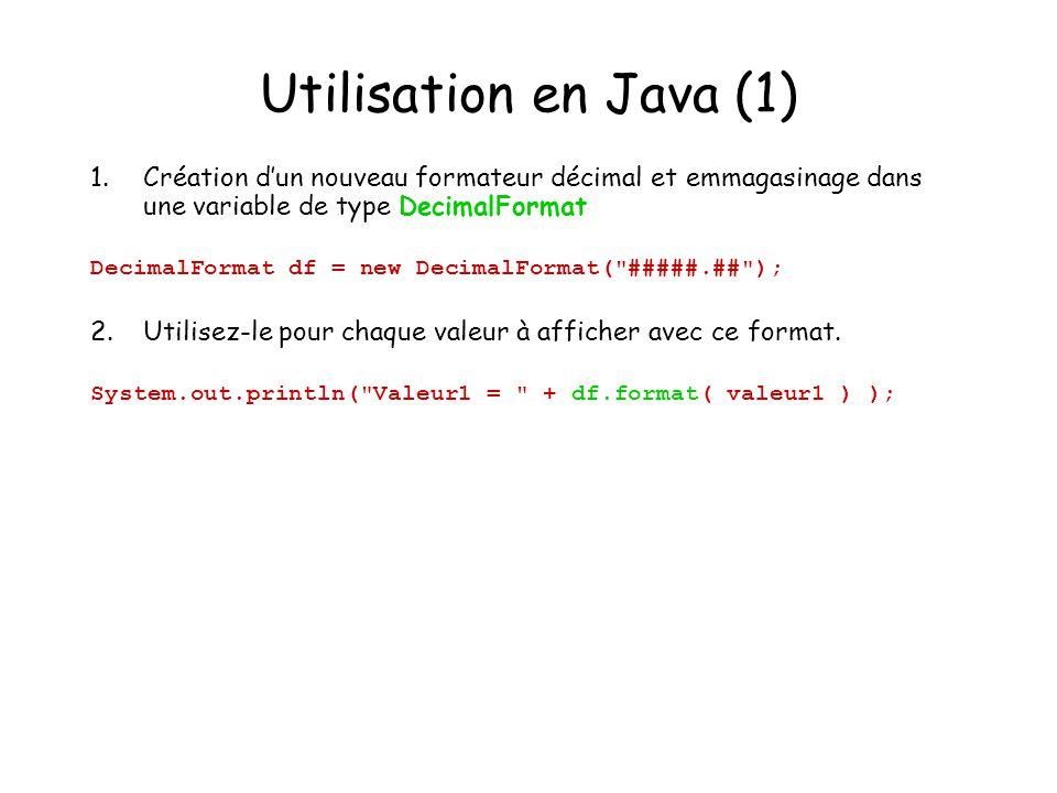 Utilisation en Java (1) 1.Création dun nouveau formateur décimal et emmagasinage dans une variable de type DecimalFormat DecimalFormat df = new Decima