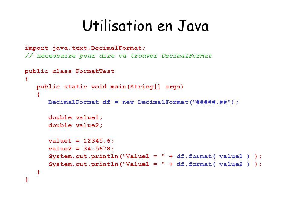 Utilisation en Java import java.text.DecimalFormat; // nécessaire pour dire où trouver DecimalFormat public class FormatTest { public static void main