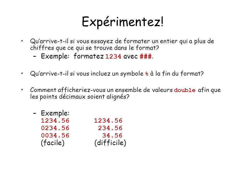 Expérimentez! Quarrive-t-il si vous essayez de formater un entier qui a plus de chiffres que ce qui se trouve dans le format? –Exemple: formatez 1234