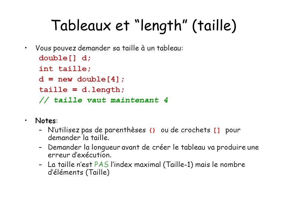 Tableaux et length (taille) Vous pouvez demander sa taille à un tableau: double[] d; int taille; d = new double[4]; taille = d.length; // taille vaut