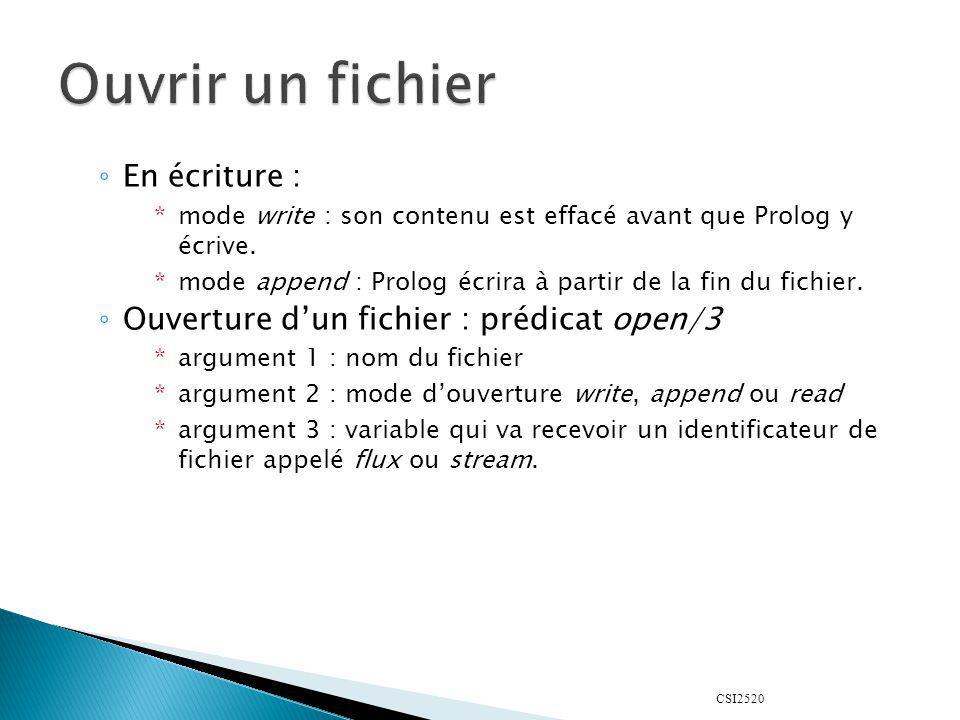 CSI2520 Tous les prédicats read, write et autres vus auparavant admettent un second argument : le flux identifiant le fichier.