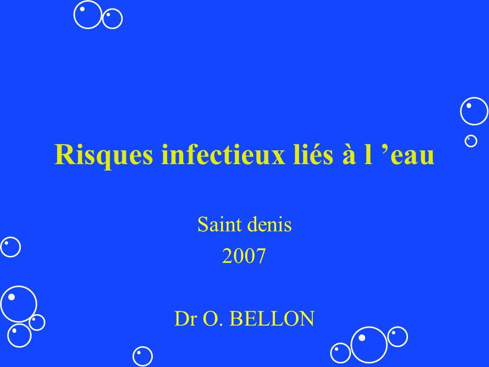 Risques infectieux liés à l eau Saint denis 2007 Dr O. BELLON