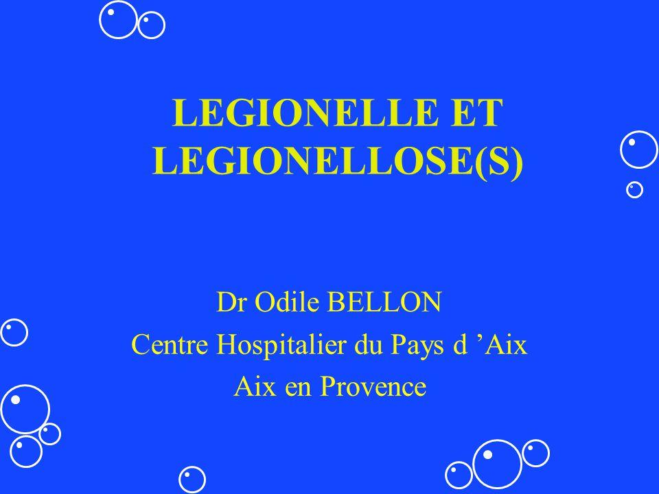 LEGIONELLE ET LEGIONELLOSE(S) Dr Odile BELLON Centre Hospitalier du Pays d Aix Aix en Provence