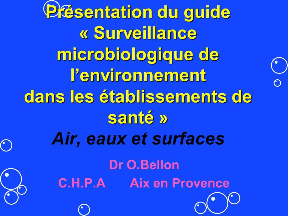 Présentation du guide « Surveillance microbiologique de lenvironnement dans les établissements de santé » Présentation du guide « Surveillance microbi