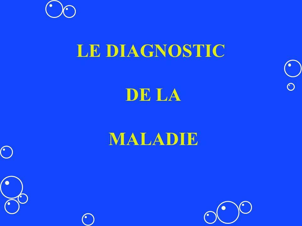 LE DIAGNOSTIC DE LA MALADIE