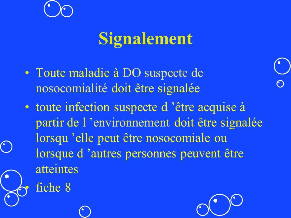 Signalement Toute maladie à DO suspecte de nosocomialité doit être signalée toute infection suspecte d être acquise à partir de l environnement doit ê