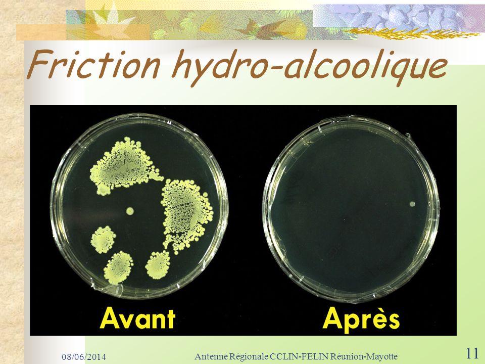 Friction hydro-alcoolique 08/06/2014 Antenne Régionale CCLIN-FELIN Réunion-Mayotte 11
