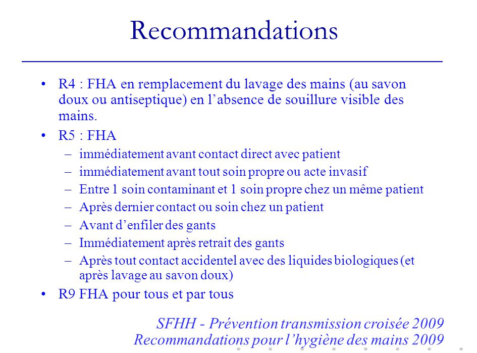 Recommandations R4 : FHA en remplacement du lavage des mains (au savon doux ou antiseptique) en labsence de souillure visible des mains. R5 : FHA –imm