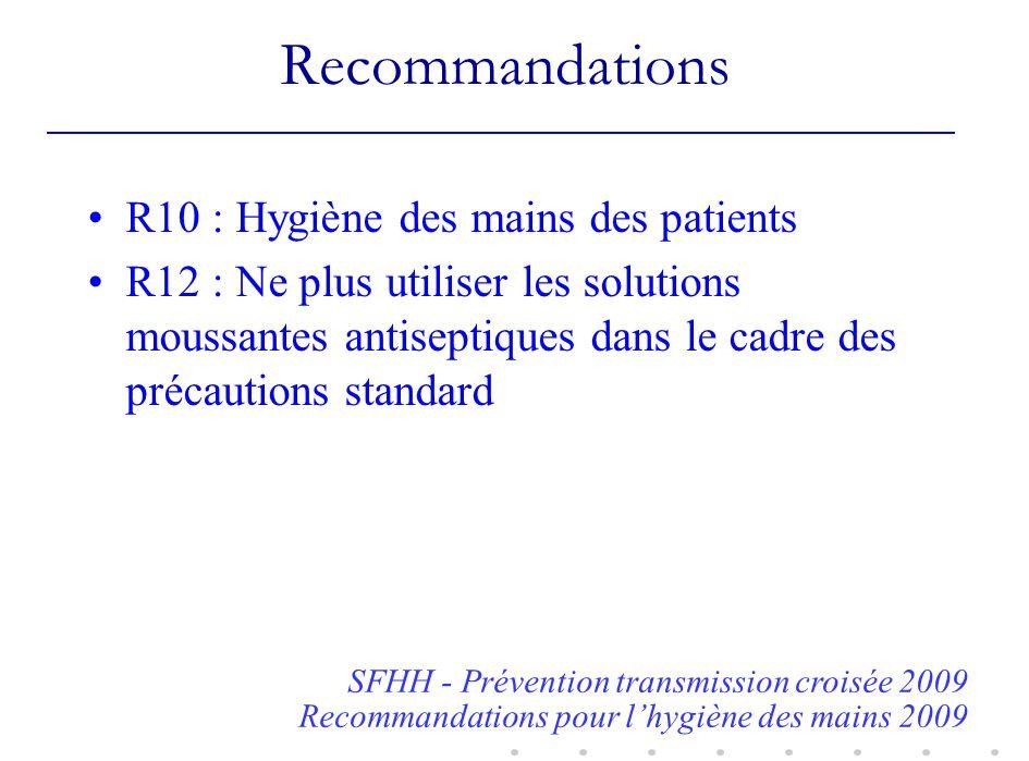 Recommandations R10 : Hygiène des mains des patients R12 : Ne plus utiliser les solutions moussantes antiseptiques dans le cadre des précautions stand
