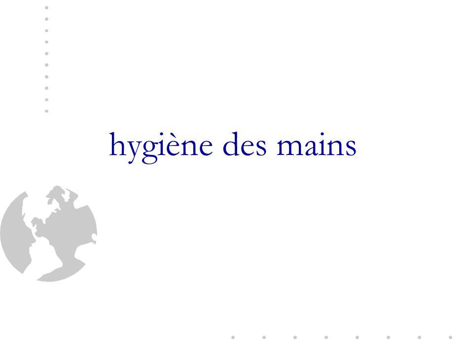 La main : centre de l activité de soins Récolte des germes elle est contaminée lors des soins ou à partir de lenvironnement Transmet des germes elle contamine Infections acquises en milieu de soins Diffusion de la résistance bactérienne