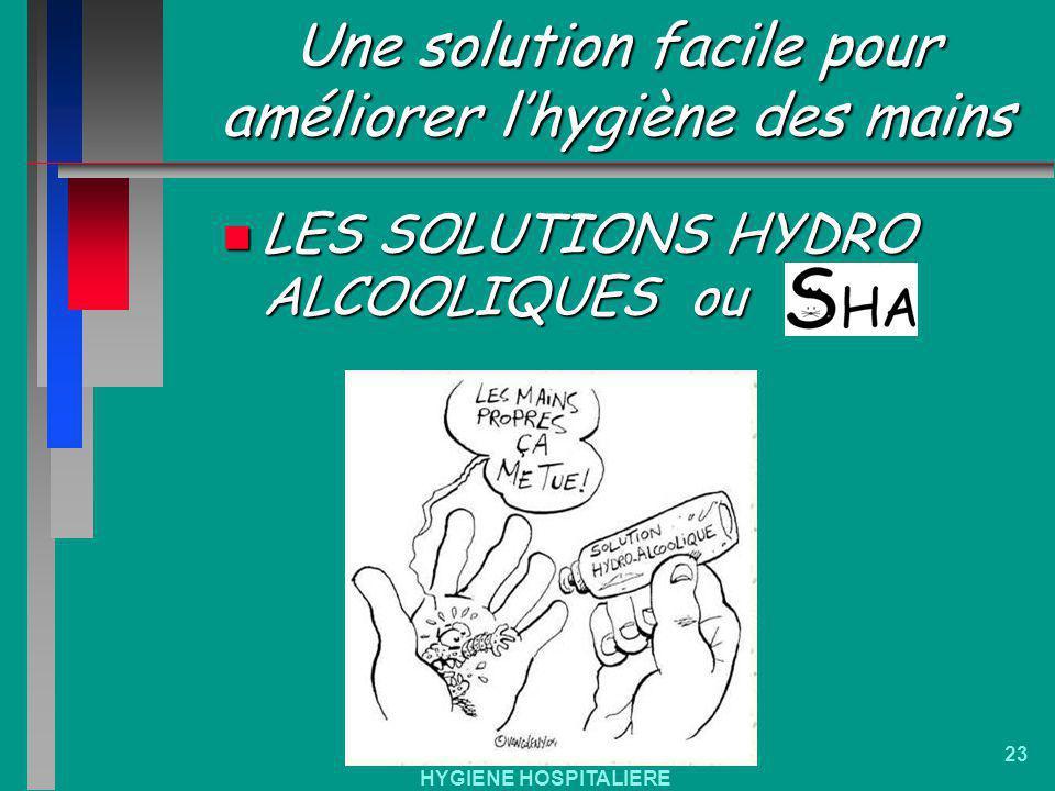 HYGIENE HOSPITALIERE 23 Une solution facile pour améliorer lhygiène des mains n LES SOLUTIONS HYDRO ALCOOLIQUES ou