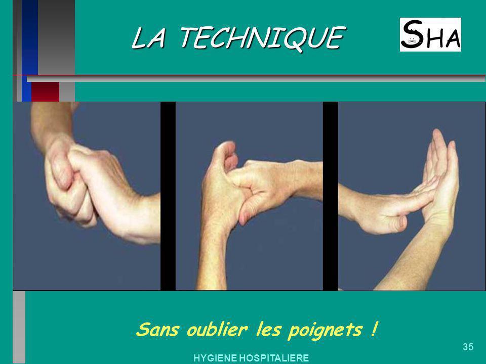 HYGIENE HOSPITALIERE 35 LA TECHNIQUE Sans oublier les poignets !