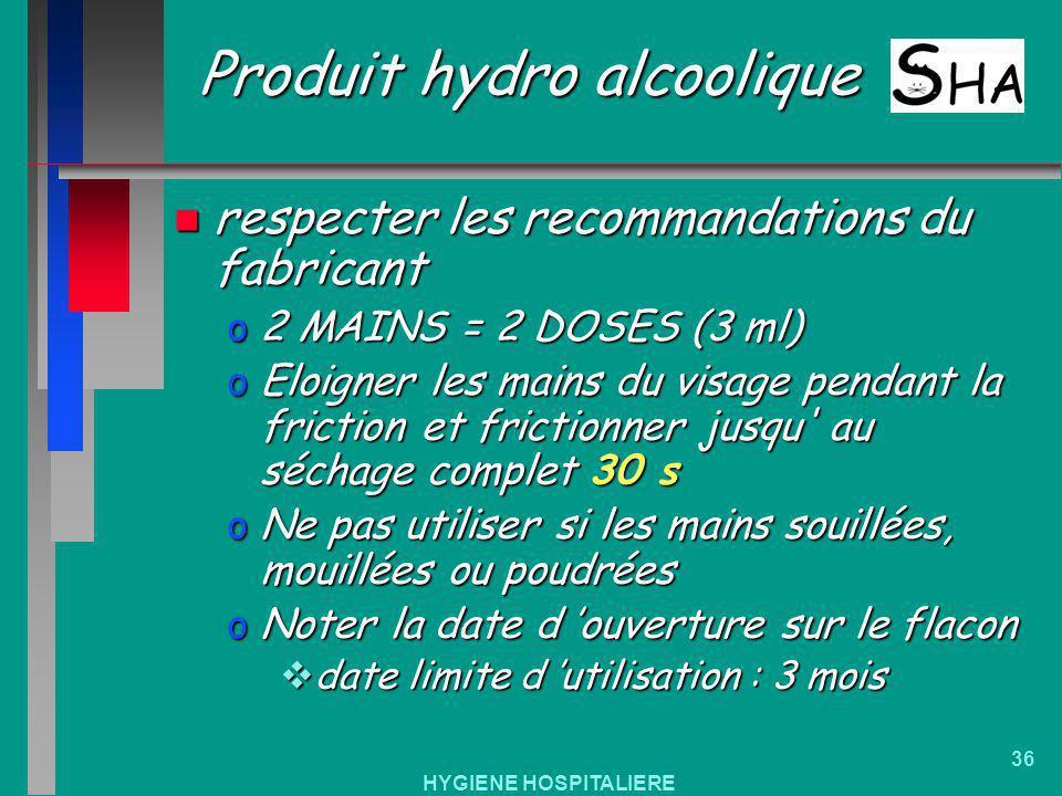 HYGIENE HOSPITALIERE 36 Produit hydro alcoolique n respecter les recommandations du fabricant o2 MAINS = 2 DOSES (3 ml) oEloigner les mains du visage