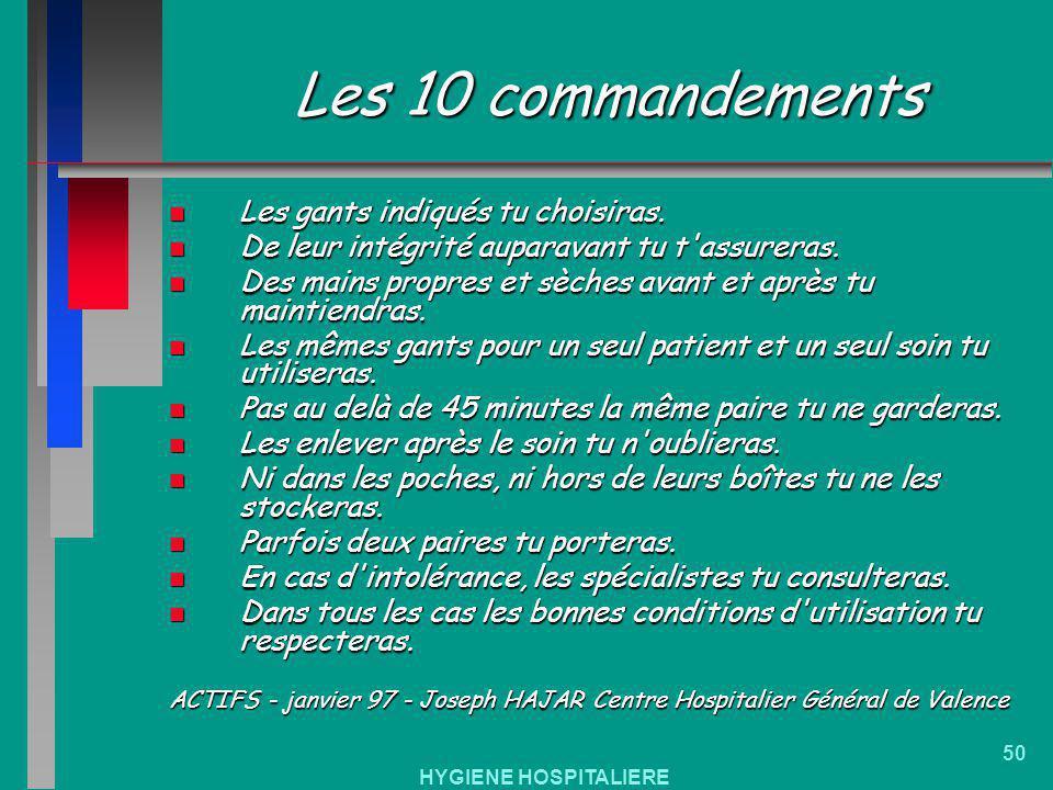 HYGIENE HOSPITALIERE 50 Les 10 commandements n Les gants indiqués tu choisiras. n De leur intégrité auparavant tu t'assureras. n Des mains propres et